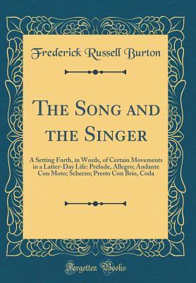 The Song and the Singer: A Setting Forth, in Words, of Certain Movements in a Latter-Day Life: Prelude, Allegro; Andante Con Moto; Scherzo; Presto Con Brio, Coda