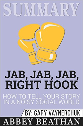 Summary: Jab, Jab, Jab, Right Hook: How to Tell Your Story in a Noisy Social World