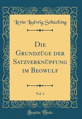 Die Grundz�ge Der Satzverkn�pfung Im Beowulf, Vol. 1