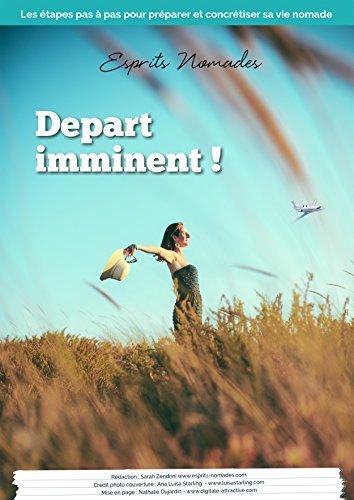 Départ imminent !: Les étapes pas à pas pour préparer et concrétiser sa vie de nomade.