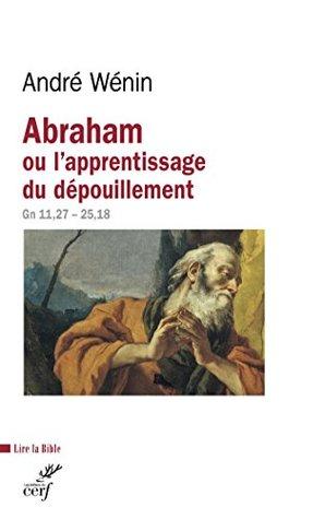 Abraham ou l'apprentissage du dépouillement : Gn 11,27 - 25,18