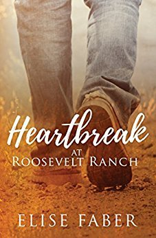 Heartbreak at Roosevelt Ranch by Elise Faber