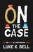 On The Case by Luke K. Bell