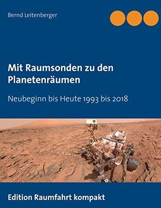 Mit Raumsonden zu den Planetenräumen: Neubeginn bis Heute 1993-2018