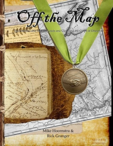 Off the Map: The Unbelievable Story of the Journey of Lewis and Clark and the Corps of Discovery