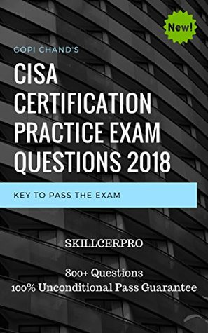 CISA Certification Practice Exam Questions Dumps 2019: Certified Information Systems Auditor Dumps. 800+ Questions. 100% Pass Guarantee. [Hot & New]