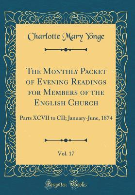 The Monthly Packet of Evening Readings for Members of the English Church, Vol. 17: Parts XCVII to CII; January-June, 1874