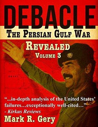 DEBACLE: The Persian Gulf War Revealed Volume 3