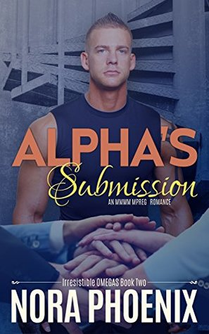 Alpha's Submission (Irresistible Omegas, #2)