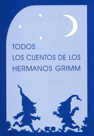 Todos los cuentos de los Hermanos Grimm by Jacob Grimm