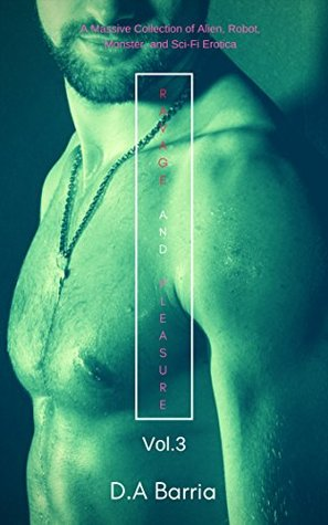 Ravage & Pleasure Vol.3: A Collection of Alien, Robot, Monster, and Sci-Fi Erotica