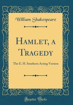 Hamlet, a Tragedy: The E. H. Southern Acting Version