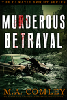 Murderous Betrayal by M.A. Comley