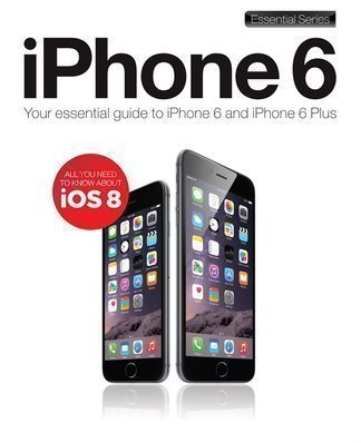 iPhone 6 User's Manual - Essential Guide to iPhone 6 & 6 plus