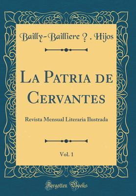 La Patria de Cervantes, Vol. 1: Revista Mensual Literaria Ilustrada