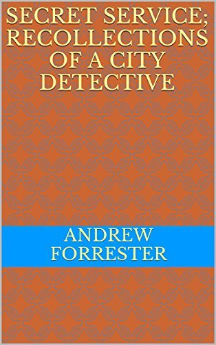 Secret Service; Recollections of a City Detective