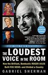 The Loudest Voice in the Room: How Roger Ailes and Fox News Remade American Politics