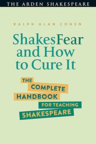ShakesFear and How to Cure It: The Complete Handbook for Teaching Shakespeare