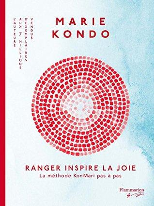 Ranger inspire la joie: La méthode KonMari pas à pas