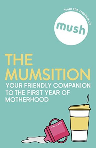 The Mumsition: Your friendly companion to the first year of motherhood