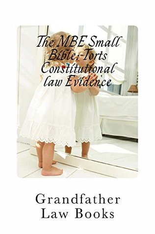 The MBE Small Bible: Torts Constitutional law Evidence (Prime Members Can Read Free!): e law book, All The Author's Essays Were Selected For Publishing After The Feb 2012 Bar Exam!!!!