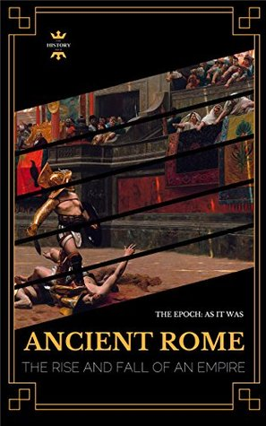 ANCIENT ROME: THE RISE AND FALL OF AN EMPIRE (GREAT BIOGRAPHY Book 1)