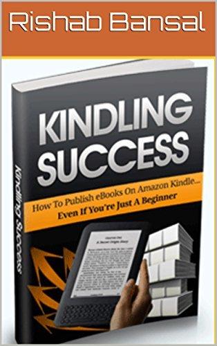 KINDLING SUCCESS: How To Publish eBooks On Amazon Kindle.