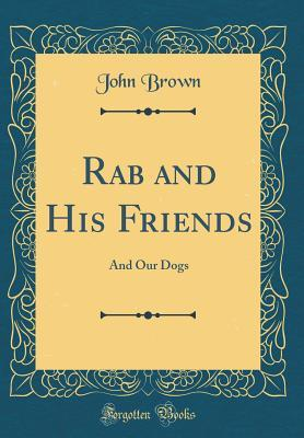 Rab and His Friends: And Our Dogs