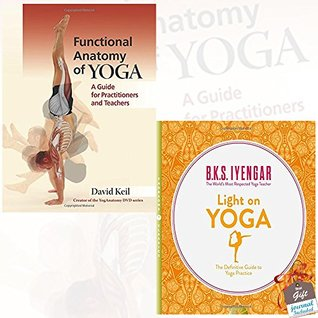 Functional Anatomy of Yoga and Light on Yoga Collection 2 Books Bundle With Gift Journal - A Guide for Practitioners and Teachers, The Definitive Guide to Yoga Practice