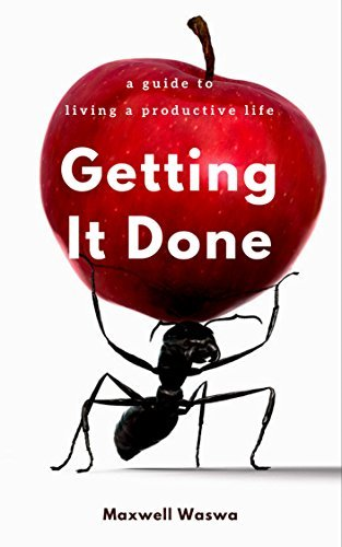 Getting It Done: A Guide to living a productive life (Mentoring, the power of habit Book 1)