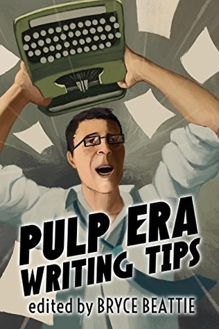 Pulp Era Writing Tips by Bryce Beattie