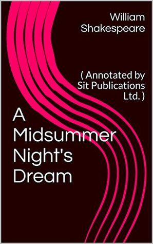 A Midsummer Night's Dream: (Annotated by Sit Publications Ltd.)