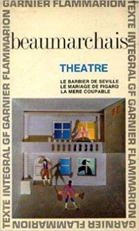 Beaumarchais. Théâtre. Le Barbier de Séville. Le Mariage de Figaro : . La Mère coupable. Chronologie et préface par René Pomeau
