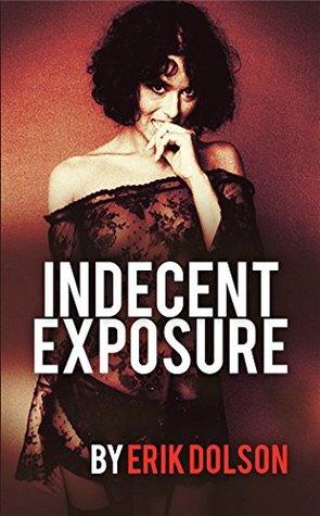 Indecent Exposure by Erik Dolson