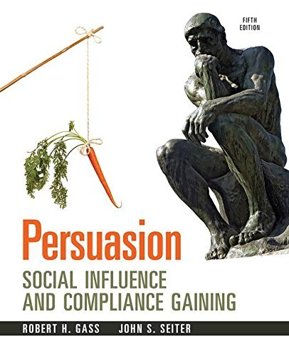 Persuasion : Social Influence And Compliance Gaining, 5Th Edn