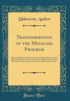 Transformation of the Medicaid Program: Hearings Before the Subcommittee on Health and Environment of the Committee on Commerce, House of Representatives, One Hundred Fourth Congress, First Session, June 8 and 15, 1995