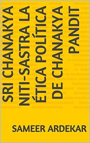 SRI CHANAKYA NITI-SASTRA La ÉTICA POLÍTICA DE CHANAKYA PANDIT