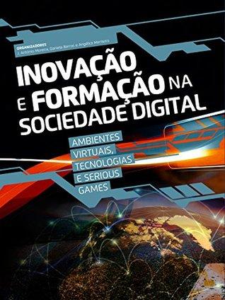 Inovação e Formação na Sociedade Digital: Ambientes Virtuais, Tecnologias e Serious Games (Tecnologias Educativas e Inovação Pedagógica)