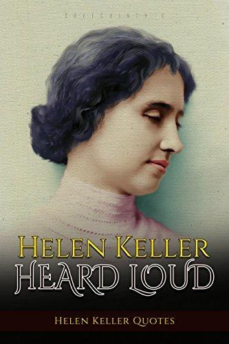 Helen Keller Heard Loud: Helen Keller Quotes