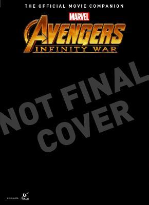 Avengers: Infinity War The Official Movie Companion