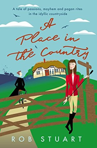 A Place in the Country: A tale of passions, mayhem and pagan rites in the idyllic countryside