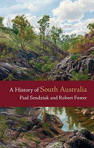 A History of South Australia by Paul Sendziuk