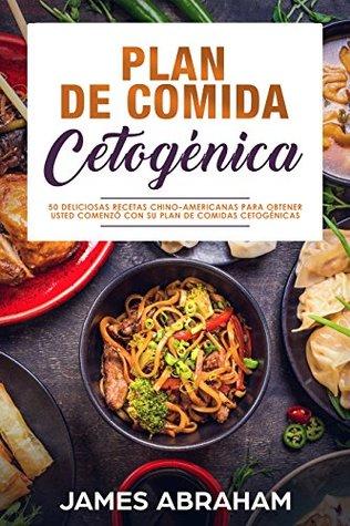 Plan De Comida Cetogénica (Libro En Español/Chinese-American Ketogenic recipes Spanish book version): 50 Deliciosas Recetas Chino-Americanas Para ObtenerUsted ... Plan De Comidas Cetogénica