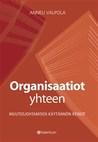 Organisaatiot yhteen - Muutosjohtamisen käytännön keinot