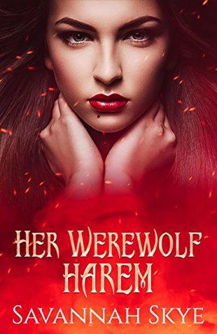 Her Werewolf Harem by Savannah Skye