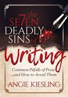 The 7 Deadly Sins (of Writing): Common Pitfalls of Prose...and How to Avoid Them