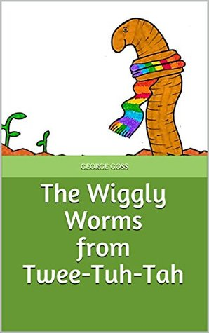 The Wiggly Worms from Twee-Tuh-Tah