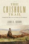 The Chisholm Trail: Joseph McCoy's Great Gamble