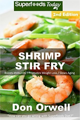 Shrimp Stir Fry: Over 55 Quick & Easy Gluten Free Low Cholesterol Whole Foods Recipes full of Antioxidants & Phytochemicals