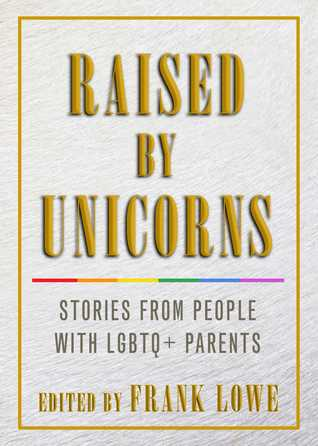 Raised By Unicorns: Stories from People with LGBTQ+ Parents